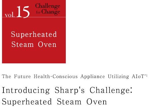 Challenge for Change vol 15 Superheated Steam Oven | Sharp